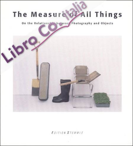 The Measure of all Things - On the Relationship betwen Photography and Objects.