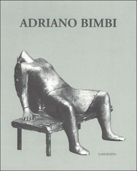Adriano Bimbi. Disegni e sculture.