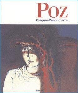 Arrigo Poz. Cinquant'anni d'arte.