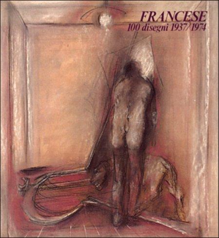 Francese. 100 disegni 1937/1974.