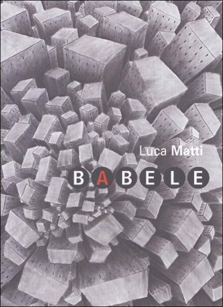 Luca Matti. Babele.