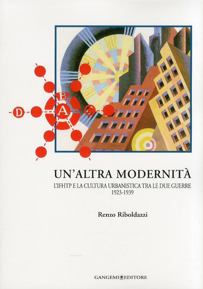 Un'altra modernità. L'IFHTP e la cultura urbanistica tra le due guerre 1923 - 1939