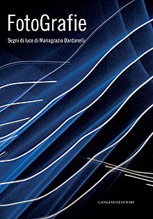 Fotografie. Segni di luce di Mariagrazia Dardanelli. Ediz. illustrata