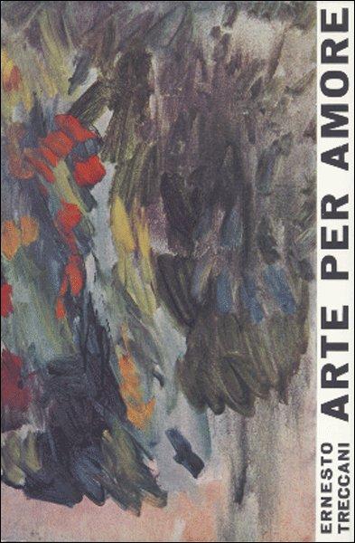 Ernesto Treccani. Arte per amore