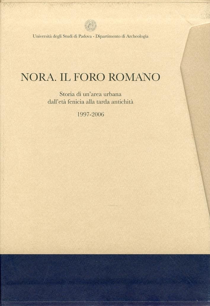 Nora. Il Foro Romano. Storia di un'area urbana dall'età fenicia alla tarda antichità 1997-2006