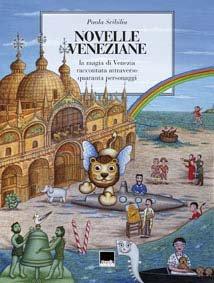 Novelle Veneziane. La Magia di Venezia Raccontata Attraverso Quaranta Personaggi