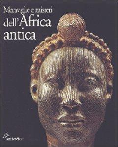 Meraviglie e Misteri dell'Africa antica