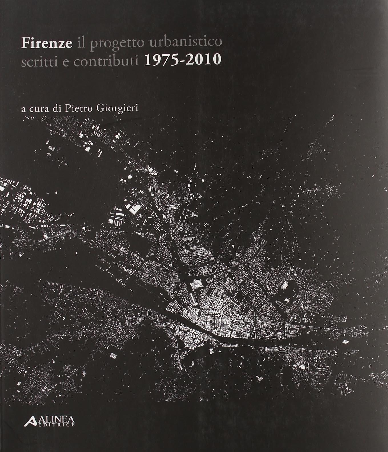 Firenze il progetto urbanistico. Scritti e contributi 1975-2010