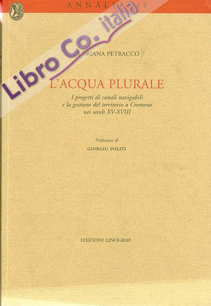 L'acqua Plurale. I progetti di canali navigabili e la gestione del territorio a Cremona nei secoli XV-XVIII