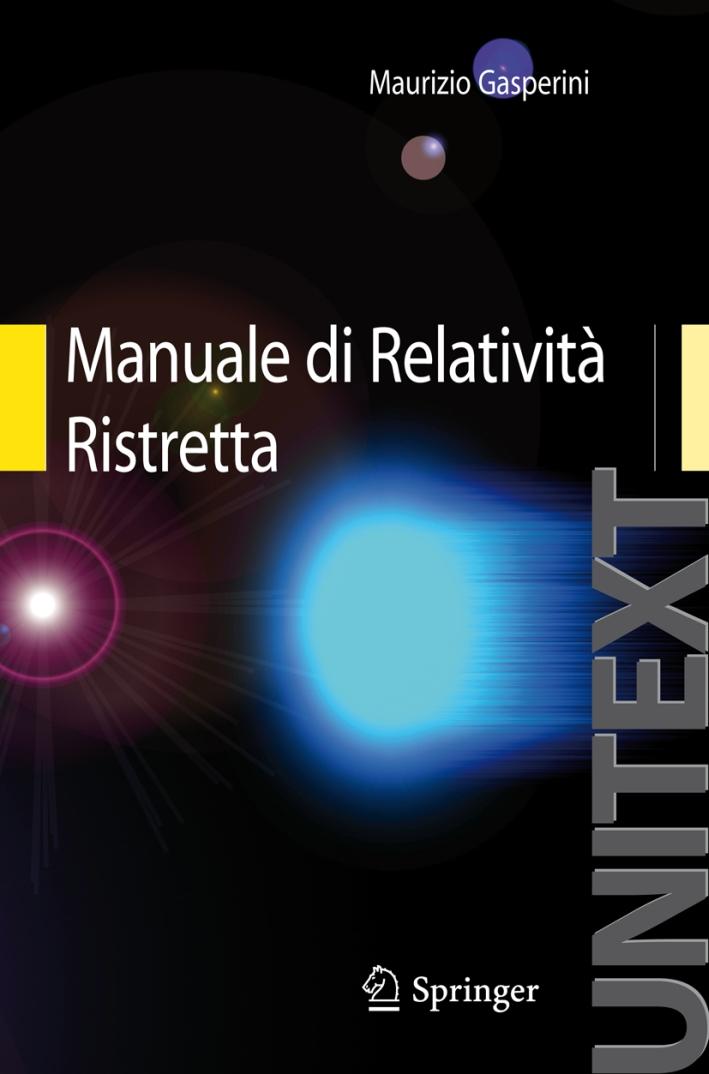 Manuale di relatività ristretta. Per la Laurea Triennale in fisica