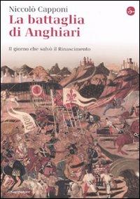 La Battaglia di Anghiari. Il Giorno che Salvò il Rinascimento