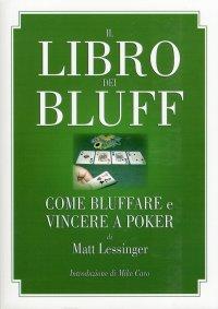 Il libro dei bluff. Come bluffare e vincere a poker.