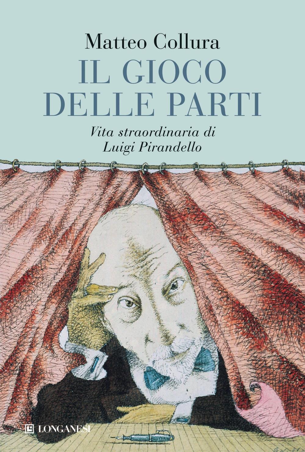 Il gioco delle parti. Vita straordinaria di Luigi Pirandello