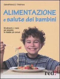 Alimentazione e Salute dei Bambini. Gli Alimenti e i Menù per Prevenire le Malattie più Comuni