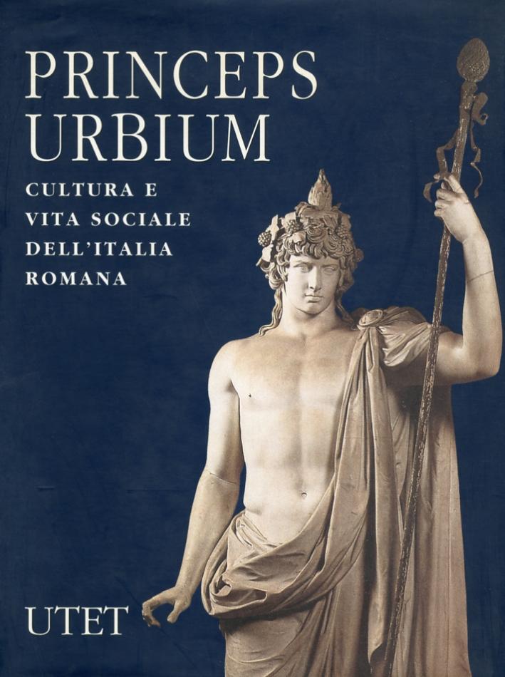 Princeps Urbium. Cultura e Vita Sociale dell'Italia Romana