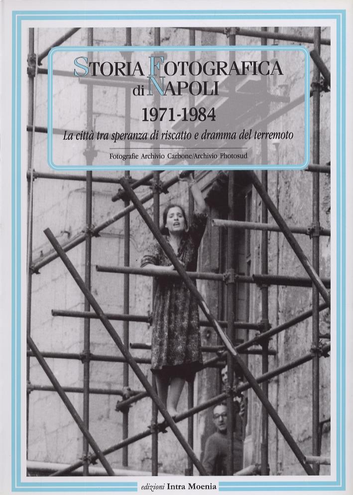 Storia fotografica di Napoli (1971-1984). La città tra speranza di riscatto e dramma del terremoto.