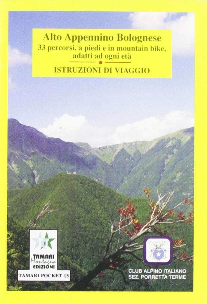 Alto Appennino bolognese. 33 percorsi a piedi e in mountain bike adatti ad ogni età. Istruzioni di viaggio.