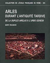 Arles durant l'antiquité tardive. De la Duplex Arelas à l'Urbs Genesii.
