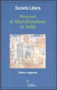 Processi di liberalizzazione in Italia. Ottavo rapporto.