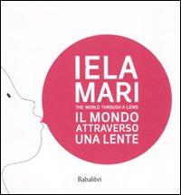 Iela Mari. Il mondo attraverso una lente. Catalogo della mostra (Bologna, 2010). Ediz. bilingue