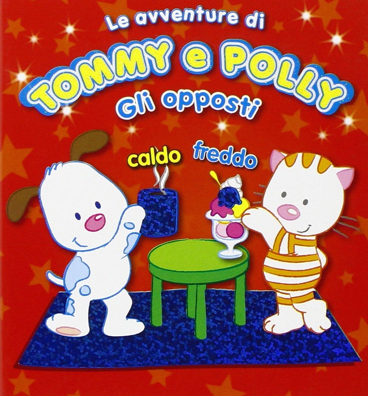 Gli opposti. Le avventure di Tommy e Polly