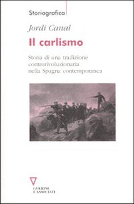 Il carlismo. Storia di una tradizione controrivoluzionaria nella Spagna contemporanea.