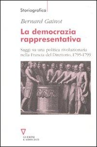La democrazia rappresentativa. Saggi su una politica rivoluzionaria nella Francia del Direttorio, 1795-1799