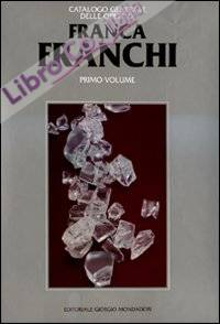 Franca Franchi. Catalogo generale delle opere. Ediz. illustrata. Vol. 1