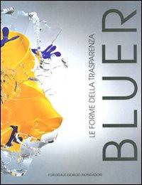 Bluer. Le forme della trasparenza. Ediz. illustrata