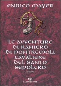 Le avventure di Raniero di Pontremoli cavaliere del Santo Sepolcro.