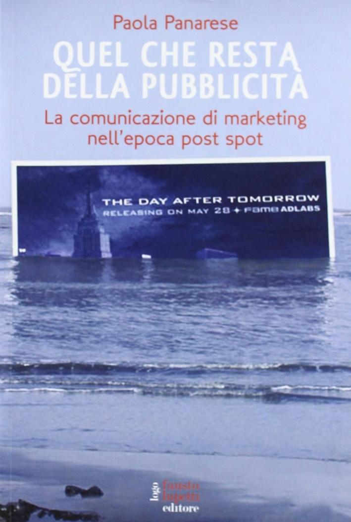 Quel che resta della pubblicità. La comunicazione di marketing nell'epoca post spot.