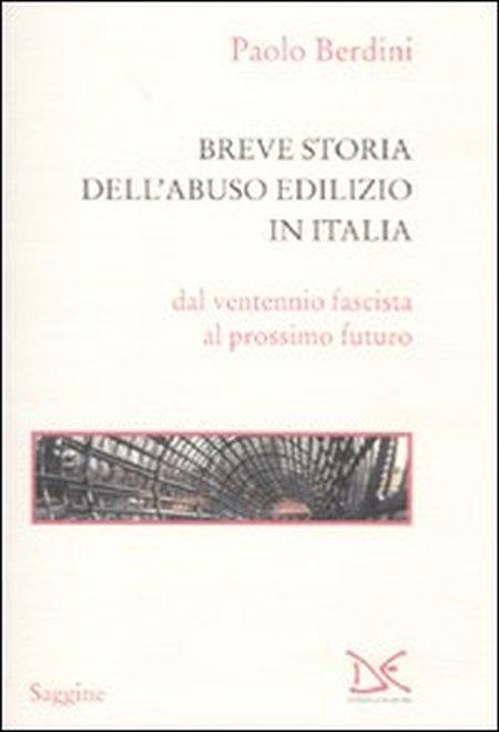 Breve storia dell'abuso edilizio in Italia dal ventennio fascista al prossimo futuro.