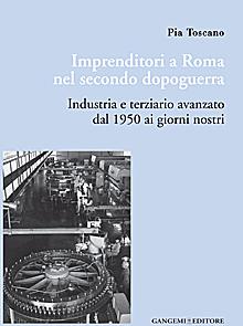 Imprenditori a Roma nel secondo dopoguerra. Industria e terziario avanzato dal 1950 ai giorni nostri
