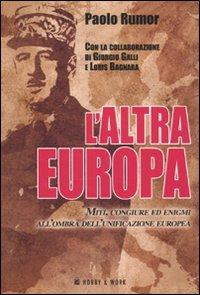 L'Altra Europa. Miti Congiure ed Enigmi all'Ombra dell'Unificazione Europea.