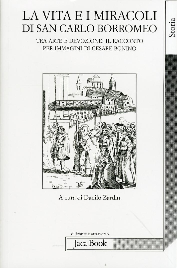 La Vita e i Miracoli di San Carlo Borromeo. Tra Arte e Devozione. Il racconto per immagini di Cesare Bonino