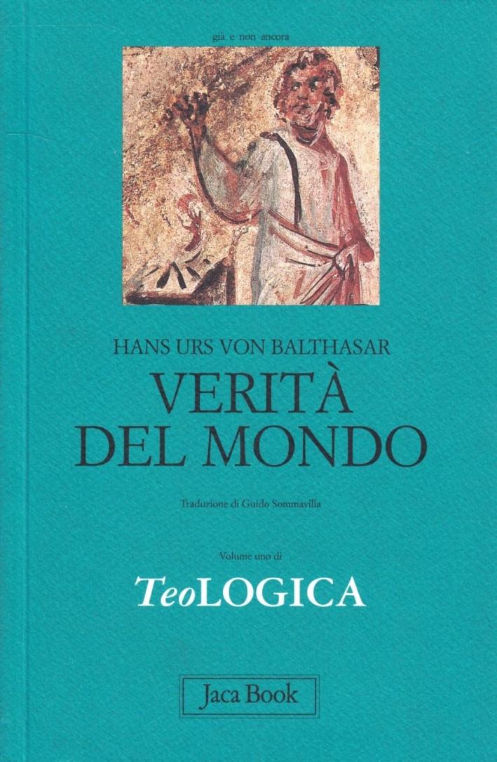Teologica. Vol. 1: Verità del mondo.
