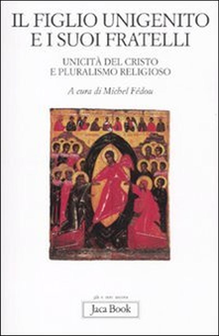 Il figlio unigenito e i suoi fratelli. Unicità del Cristo e pluralismo religioso.