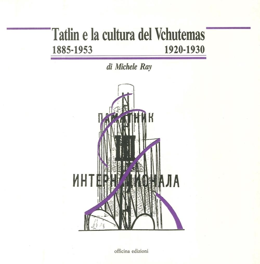 Tatlin e la cultura del Vchutemas (1885-1953/1920-1930).