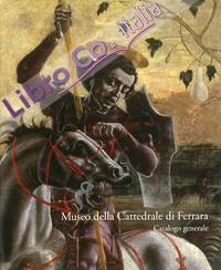 Museo della Cattedrale di Ferrara. Catalogo generale.