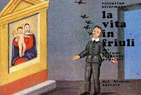 La Vita in Friuli. Usi, Costumi, Credenze Popolari