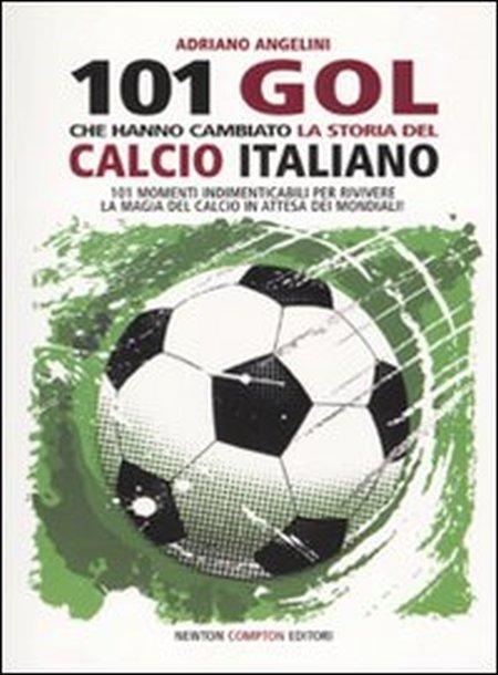 101 Goal che Hanno Cambiato la Storia del Calcio Italiano