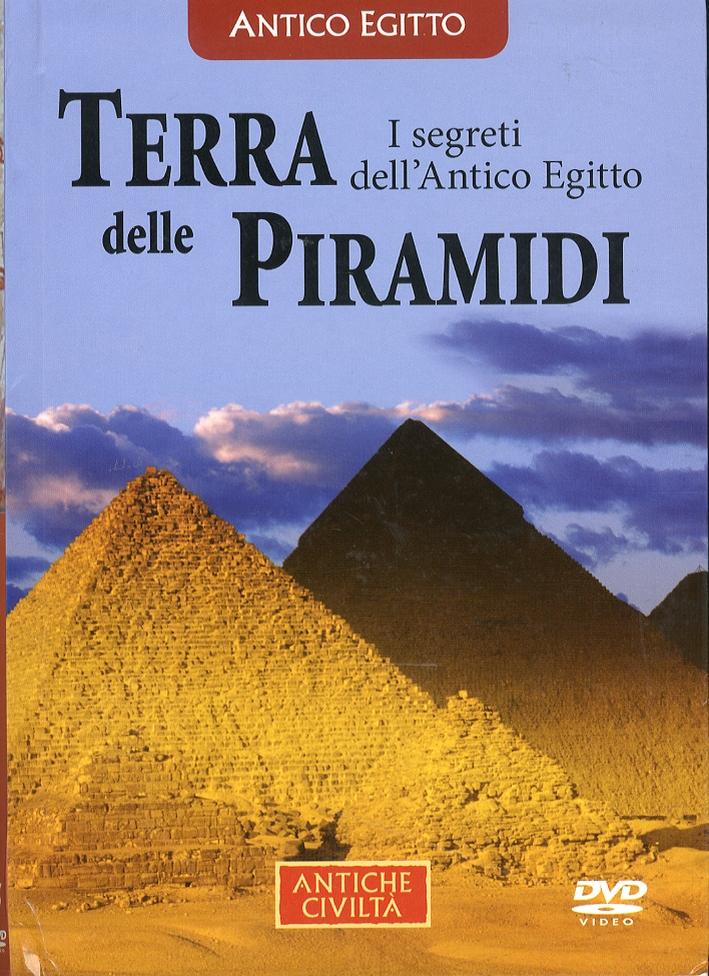 Terra delle Piramidi. I segreti dell'Antico Egitto. [Con DVD]