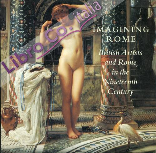 Imagining Rome. British Artists and Rome in the Nineteenth Century