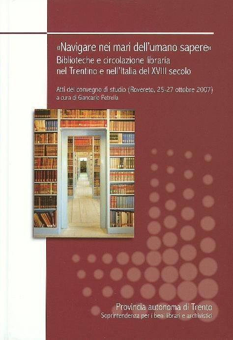 Navigare nei mari dell'umano sapere. Biblioteche e circolazione libraria nel Trentino e nell'Italia del 18. secolo