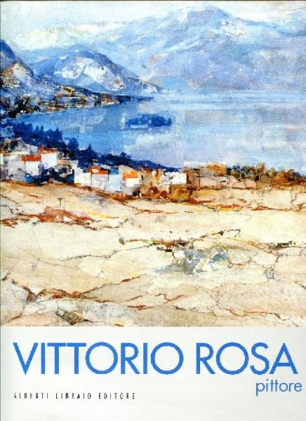 Vittorio Rosa pittore. Ediz. illustrata