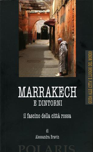 Marrakech e dintorni. Il fascino della città rossa