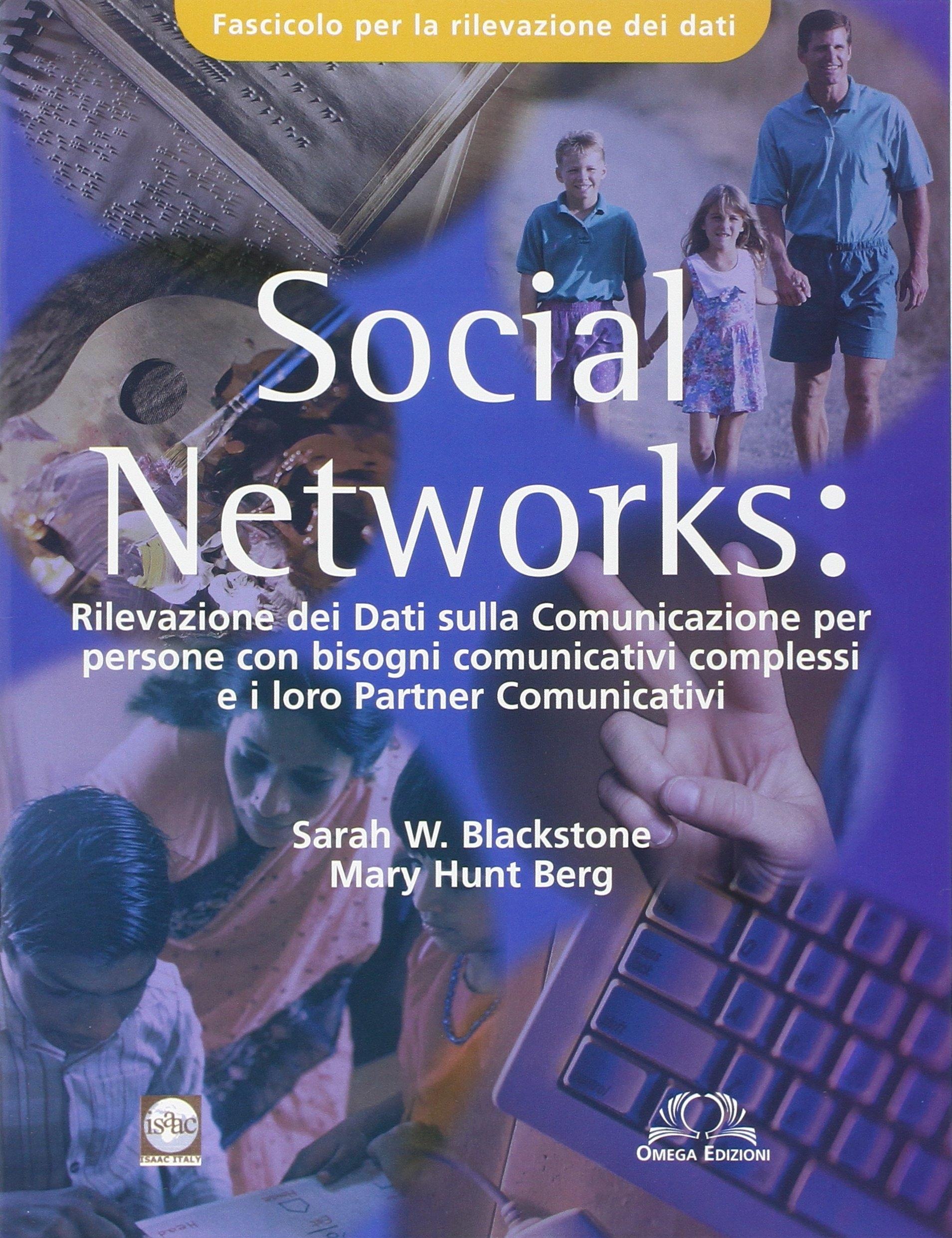 Social Networks. Rilevazione dei dati sulla comunicazione per persone con bisogni comunicativi complessi e i loro partners comunicativi. Fascicolo rilevamento dati