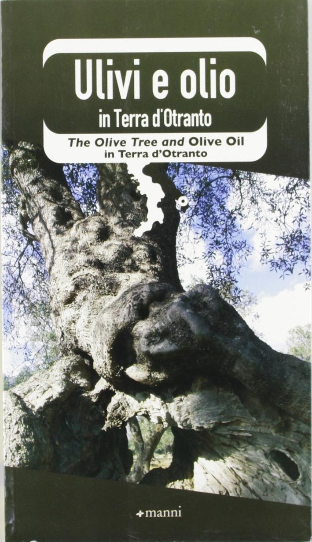 Ulivi e olio in terra d'Otranto. Ediz. italiana e inglese