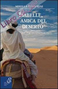 Isabelle, amica del deserto. Viaggi, avventure, amori di una giovane esploratrice del Magreb