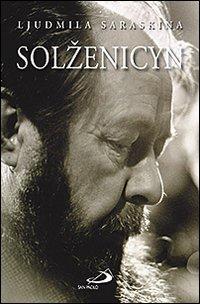 Solzenicyn. La prima grande biografia di Alexandre Soljenitzyne